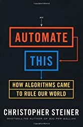Automate This: How Algorithms Came to Rule Our World by Steiner, Christopher (8/30/2012)