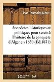 Anecdotes historiques et politiques pour servir à l'histoire de la conquête d'Alger en 1830