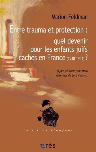 Entre trauma et protection : quel devenir pour les enfants juifs cachés en France (1940-1944) ? par Marion Feldman