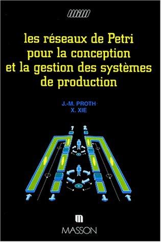 Les réseaux de Petri pour la conception et la gestion des systèmes de production par Jean-Marie Proth, Xiaolan Xie