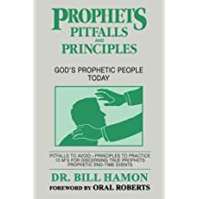 Prophets, Pitfalls and Principles: God's Prophetic People Today (Prophets (Christian International)) by Bill Hamon (1991-10-01)
