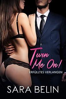 Turn me on!: Erfülltes Verlangen von [Belin, Sara]