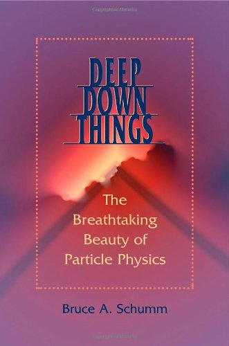 Deep Down Things: The Breathtaking Beauty of Particle Physics por Bruce A. Schumm