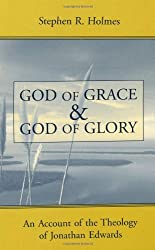 God of Grace and God of Glory: An Account of the Theology of Jonathan Edwards by Stephen R. Holmes (2001-04-15)
