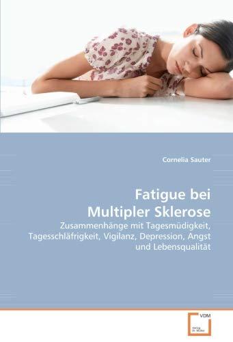 Fatigue bei Multipler Sklerose: Zusammenhänge mit Tagesmüdigkeit, Tagesschläfrigkeit, Vigilanz, Depression, Angst und Lebensqualität