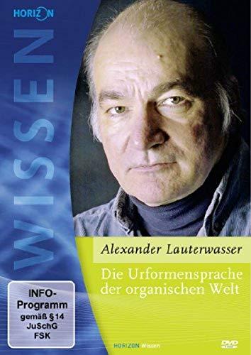 Die Urformensprache der organischen Welt - Alexander Lauterwasser