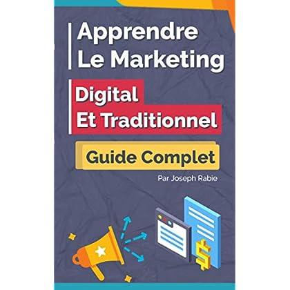 Apprendre le Marketing Digital et Traditionnel: Guide Complet