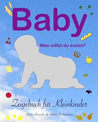 Baby - was willst du essen?: Zeigebuch für Kleinkinder