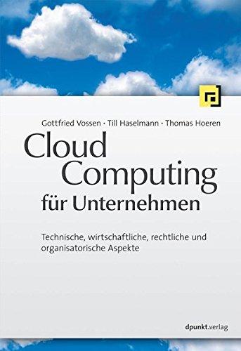 Cloud-Computing für Unternehmen: Technische, wirtschaftliche, rechtliche und organisatorische Aspekte