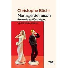 Mariage de raison: Romands et Alémaniques : une histoire suisse