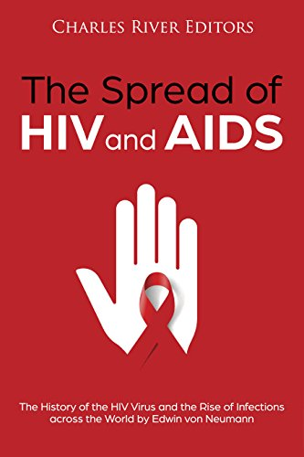 The Spread of HIV and AIDS: The History of the HIV Virus and the Rise of Infections across the World (English Edition)