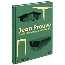 Jean Prouvé : Architecte des jours meilleurs