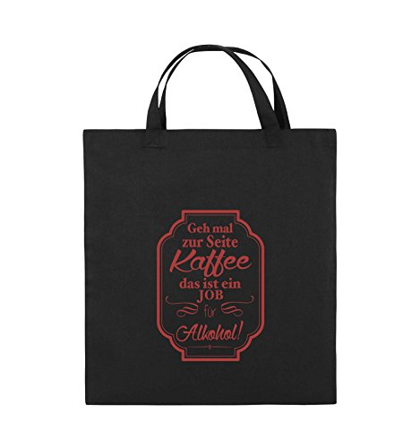 Comedy Bags - GEH mal zur Seite Kaffee das ist EIN Job für Alkohol! - Jutebeutel - Kurze Henkel - 38x42cm - Farbe: Schwarz/Rot