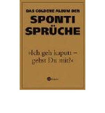 """""""Ich geh kaputt - gehst Du mit?"""": Das goldene Album der Sponti-Spr?che (Paperback)(German) - Common"""
