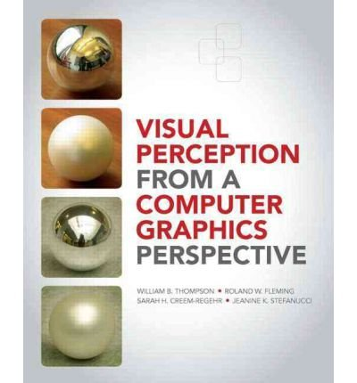 [(Visual Perception from a Computer Graphics Perspective)] [ By (author) William Thompson, By (author) Roland Fleming, By (author) Sarah Creem-Regehr, By (author) Jeanine Kelly Stefanucci ] [June, 2011]