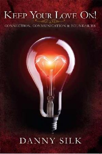 Keep Your Love On: Connection Communication And Boundaries by Danny Silk (2013) Paperback