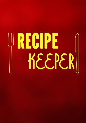 Recipe Keeper: Blank Recipe Cookbook; Blank Recipe Pages