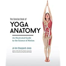 The Concise Book of Yoga Anatomy: An Illustrated Guide to the Science of Motion by Jo Ann Staugaard-Jones (2015-09-01)