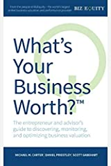 What's Your Business Worth?: The entrepreneur and advisor's guide to discovering, monitoring, and optimizing business valuation Paperback