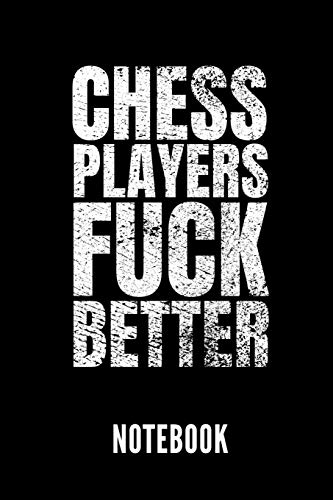 CHESS PLAYERS FUCK BETTER NOTEBOOK: Geschenkidee für Schach Spieler | Notizbuch mit 110 linierten Seiten | Format 6x9 DIN A5 | Soft cover matt