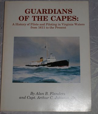 Guardians of the Capes: A History of Pilots and Piloting in Virginia Waters from 1611 to the Present by Alan B. Flanders (1997-02-02)