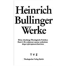 Heinrich Bullinger. Werke: 3. Abteilung: Theologische Schriften. Band 4: de Scripturae Sanctae Authoritate Deque Episcoporum Institutione Et Functione