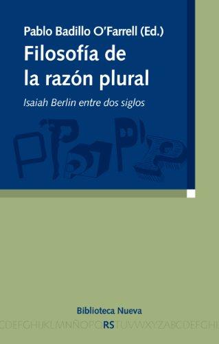 Filosofía de la razón plural: Isaiah Berlin entre dos siglos por Pablo Badillo O'Farrell