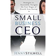 Small Business CEO: Strategies to navigate the four stages of growth from start-up to success (English Edition)