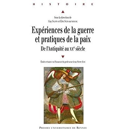 Expériences de la guerre et pratiques de la paix de l'Antiquité au XXe siècle : Etudes réunies en l'honneur du professeur Jean-Pierre Bois