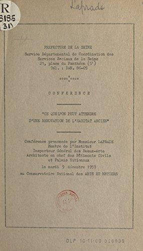 Ce que l'on peut attendre d'une rénovation de l'habitat ancien: Conférence prononcée par M. Laprade, le 9 décembre 1959 au Conservatoire national des arts et métiers