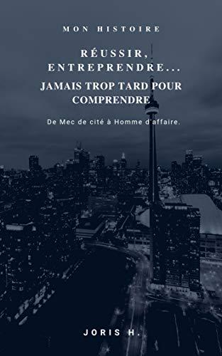 Télécharger RÉUSSIR, ENTREPRENDRE... JAMAIS TROP TARD POUR COMPRENDRE livres gratuits en ligne
