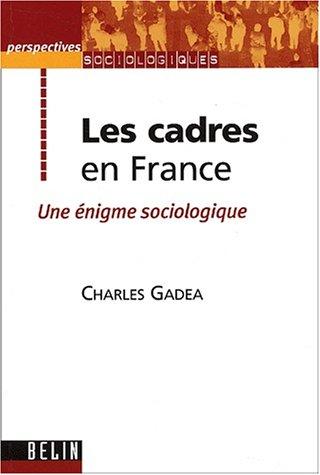 Les cadres en France. : Une énigme sociologique