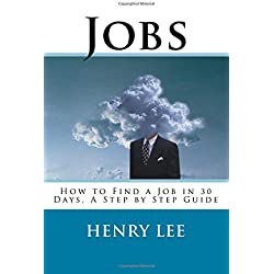 Jobs: How to Find a Job in 30 Days, A Step by Step Guide