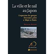 La ville et le rail au Japon: L'expansion des groupes ferroviaires privés à Tôkyô et Ôsaka