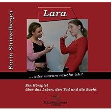 Lara... oder: warum rauche ich?: Ein Hörspiel über das Leben, den Tod und die Sucht