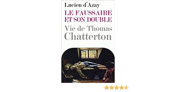 Amazon Fr Le Faussaire Et Son Double Vie De Thomas Chatterton D Azay Lucien Livres