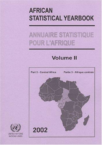 Annuaire statistique pour l'Afrique : African Statistical Yearbook : Volume 2, Partie 3 - Afrique Centrale : Central Africa par ONU
