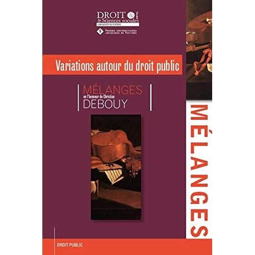 Variations autour du droit public : Mélanges en l'honneur de Christian Debouy