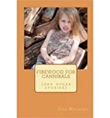 [ FIREWOOD FOR CANNIBALS: (AND OTHER STORIES) ] BY Manning, Dan ( AUTHOR )Apr-23-2010 ( Paperback )