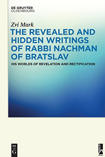 The Revealed and Hidden Writings of Rabbi Nachman of Bratslav: His Worlds of Revelation and Rectification