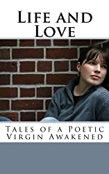 Life and Love: Tales of a Poetic Virgin Awakened (English Edition)