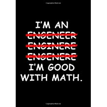 I'm An Engineer Notebook: .I'm Good At Math 7 x 10 Inch Ruled Notebook for Smart People Who Can't Spell