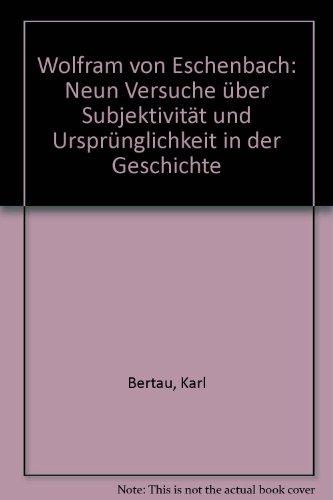 Wolfram von Eschenbach : neun Versuche ber Subjektivitt und Ursprnglichkeit in der Geschichte.