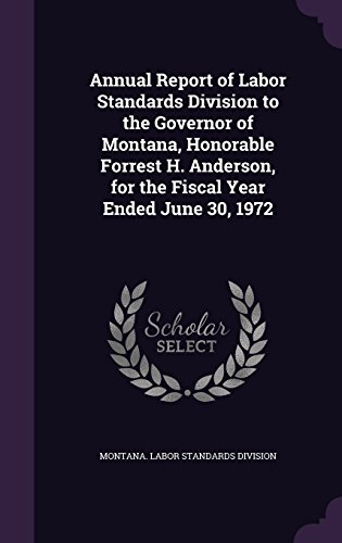 Annual Report of Labor Standards Division to the Governor of Montana, Honorable Forrest H. Anderson, for the Fiscal Year Ended June 30, 1972