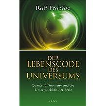 Der Lebenscode des Universums: Quantenphänomene und die Unsterblichkeit der Seele