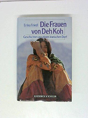 Die Frauen von Deh Koh. Geschichten aus einem iranischen Dorf.