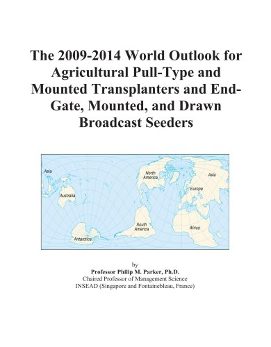The 2009-2014 World Outlook for Agricultural Pull-Type and Mounted Transplanters and End-Gate, Mounted, and Drawn Broadcast Seeders