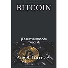 Bitcoin: ¿La nueva moneda mundial?