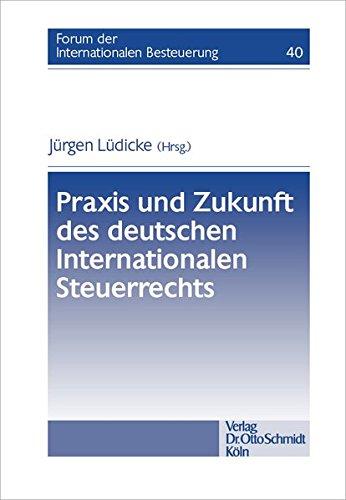 Praxis und Zukunft des deutschen Internationalen Steuerrechts (Forum der Internationalen Besteuerung, Band 40)