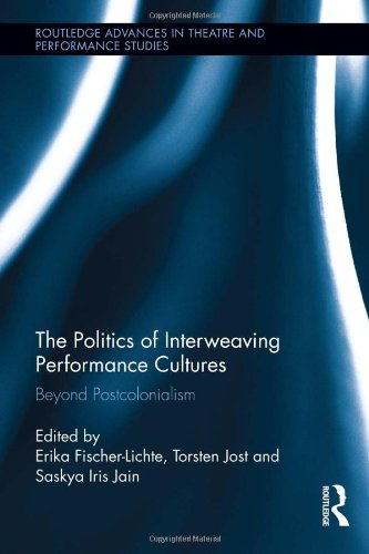 The Politics of Interweaving Performance Cultures: Beyond Postcolonialism (Routledge Advances in Theatre & Performance Studies)